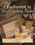 Autumn at Notforgotten Farm: Needlework Projects to Warm Your Hands and Heart