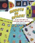 Robots in Space!: Blast Off with 10 Applique Quilt Designs