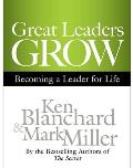 Great Leaders Grow Becoming a Leader for Life