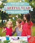 Artful Year Celebrating the Seasons & Holidays with Crafts & Recipes Over 175 Family Friendly Activities