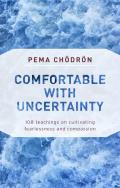 Comfortable with Uncertainty 108 Teachings on Cultivating Fearlessness & Compassion