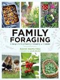 Family Foraging A Fun Guide to Gathering & Eating Wild Plants