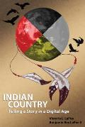 Indian Country: Telling a Story in a Digital Age