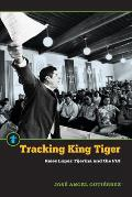 Tracking King Tiger: Reies L?pez Tijerina and the FBI