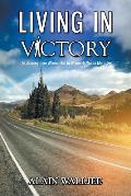 Living in Victory: The Journey from Where I Am to Where He Wants Me to Be
