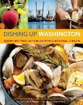 Dishing Up Washington 150 Recipes That Capture Authentic Regional Flavors