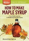How to Make Maple Syrup From Gathering Sap to Marketing Your Own Syrup A Storey Basics Title