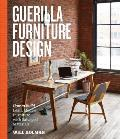 Guerilla Furniture Design How to Build Lean Modern Furniture with Salvaged Materials