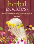 Herbal Goddess Discover the Amazing Spirit of 12 Healing Herbs with Teas Potions Salves Food Yoga & More
