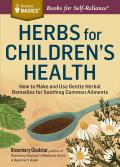 Herbs for Childrens Health How to Make & Use Gentle Herbal Remedies for Soothing Common Ailments A Storey Basics Title