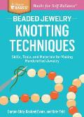 How to Knot Beaded Jewelry Tools & Techniques for Creating Stunning Pearl & Gemstone Necklaces & Bracelets a Storey Basics Title