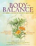 Body Into Balance Achieving Your Optimal Health with Herbs