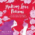Making Love Potions 64 All Natural Recipes for Irresistible Herbal Aphrodisiacs