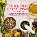Healing Herbal Teas Learn to Blend 101 Specially Formulated Teas for Stress Management Common Ailments Seasonal Health & Immune Support