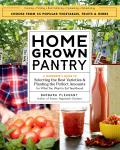 Homegrown Pantry A Gardeners Guide to Selecting the Best Varieties & Planting the Perfect Amounts for What You Want to Eat Year Round