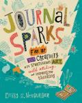 Journal Sparks Become a Wild Storyteller Create Spontaneous Art & Craft Your One Of A Kind Journal
