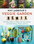 Niki Jabbours Veggie Remix 224 New Plants to Shake Up Your Garden & Add Variety Flavor & Fun