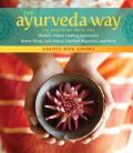 108 Ayurvedic Practices for a Happy Healthy You Lessons from the Worlds Oldest Healing System for Better Sleep Optimal Digestion Less Stress and