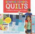 Sewing School (R) Quilts: 15 Projects Kids Will Love to Make; Stitch Up a Patchwork Pet, Scrappy Journal, T-Shirt Quilt, and More