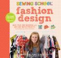 Sewing School Fashion Design Make Your Own Wardrobe with Mix & Match Projects Including Tops Skirts & Shorts