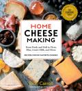 Home Cheese Making 4th Edition From Fresh & Soft to Firm Blue Goats Milk & More Recipes for 100 Favorite Cheeses