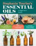 Stephanie Tourless Essential Oils A Beginners Guide Learn Safe Effective Ways to Use 25 Popular Oils Make 100 Aromatherapy Blends to Enhance Health Heal Common Ailments & Promote Well Being
