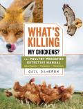 Whats Killing My Chickens The Poultry Predator Detective Manual