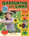 Gardening with Emma Grow & Have Fun A Kid to Kid Guide