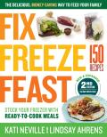 Fix Freeze Feast 2nd Edition The Delicious Money Saving Way to Feed Your Family Stock Your Freezer with Ready to Cook Meals 150 Recipes
