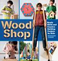 Wood Shop Handy Skills & Creative Building Projects for Kids