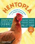 Hentopia Create a Hassle Free Habitat for Happy Chickens 21 Innovative Projects