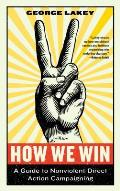 How We Win: A Guide to Nonviolent Direct Action Campaigning