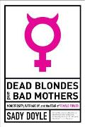 Dead Blondes & Bad Mothers Monstrosity Patriarchy & the Fear of Female Power