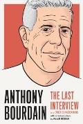 Anthony Bourdain The Last Interview & Other Conversations
