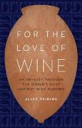 For the Love of Wine My Odyssey Through the Worlds Most Ancient Wine Culture