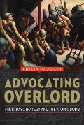 Advocating Overlord The D Day Strategy & the Atomic Bomb