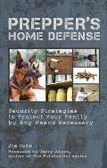 Preppers Home Defense Security Strategies to Protect Your Family by Any Means Necessary