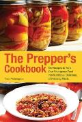 The Prepper's Cookbook: 300 Recipes to Turn Your Emergency Food Into Nutritious, Delicious, Life-Saving Meals