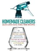 Homemade Cleaners: Quick-And-Easy, Toxin-Free Recipes to Replace Your Kitchen Cleaner, Bathroom Disinfectant, Laundry Detergent, Bleach,