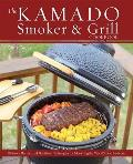 Kamado Smoker & Grill Cookbook Recipes & Techniques for the Worlds Best Barbecue