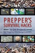 Preppers Survival Hacks 50 DIY Projects for Lifesaving Gear Gadgets & Kits