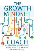 Growth Mindset Coach A Teachers Month By Month Handbook for Empowering Students to Achieve