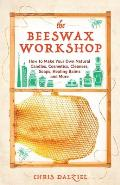 Beeswax Workshop How to Make Your Own Natural Candles Cosmetics Cleaners Soaps Healing Balms & More