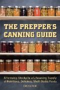 Preppers Guide to Canning Affordably Stockpile a Life Saving Supply of Nutritious Delicious Shelf Stable Foods