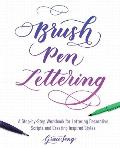 Brush Pen Lettering A Step by Step Workbook for Learning Decorative Scripts & Creating Inspired Styles