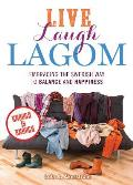 Live Laugh Lagom Enough Is Enough Embracing the Swedish Way to Balance & Happiness