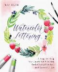 Watercolor Lettering A Step by Step Workbook for Painting Embellished Scripts & Beautiful Art