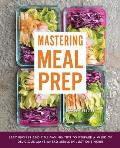 Mastering Meal Prep Easy Recipes & Time Saving Tips to Prepare a Week of Delicious Make Ahead Meals in just One Hour
