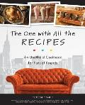 One with All the Recipes An Unofficial Cookbook for Fans of Friends