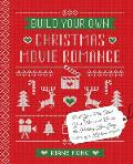 Build Your Own Christmas Movie Romance Pick Your Plot Meet Your Man & Create the Holiday Love Story of a Lifetime